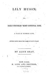 Lily Huson; Or, Early Struggles 'midst Continual Hope: A Tale of Humble Life, Jotted Down from the Pages of Lily's Diary