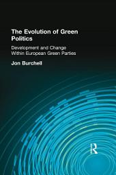 The Evolution of Green Politics: Development and Change Within European Green Parties