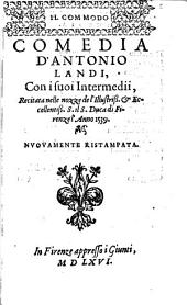 IL COMMODO COMEDIA D' ANTONIO LANDI: Con i suoi Intermedii, Recitata nelle nozze de l'Illustriss. [et] Eccellentiß. s. il S. Duca di Firenze l'anno 1539