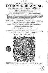 Summa totius theologiae D. Thomae de Aquino; angelici, et S. Ecclesiae doctoris; ... cum elucidationibus formalibus; ... per F. Seraphinum Capponi à Porrecta ... editis; ... Commentaria reuer.mi D. Thomae De Vio Caietani, ... cum S. Tho. concordantiis ... Indices plurimi ... Adsunt & Caietani Opuscula, & illa eruditissima; quae admodum R.P. Chrysostomus Iauellus in primum tractatum primae partis composuit. Colligantur & bis Quodlibeta: ... Augustini Hunnaei axiomata De sacramentis ecclesiae. ..: Prima secundae D. Thomae de Aquino; angelici, et S. Ecclesiae, doctoris; .., Volume 2