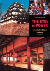 The Eyes of Power: Art and Early Tokugawa Authority