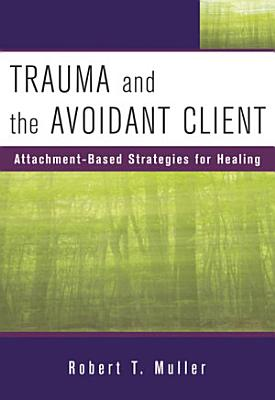 Trauma and the Avoidant Client  Attachment Based Strategies for Healing PDF