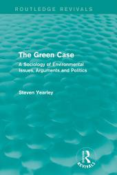 The Green Case (Routledge Revivals): A Sociology of Environmental Issues, Arguments and Politics