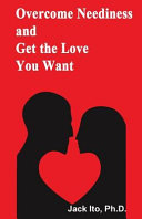 Overcome Neediness and Get the Love You Want Book