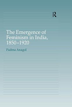 The Emergence of Feminism in India  1850 1920 PDF