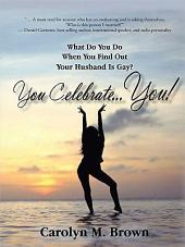 You Celebrate You: What Do You Do When You Find Out Your Husband is Gay? You ... Celebrate You!