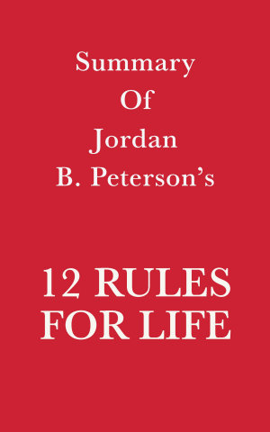 Summary of Jordan B  Peterson s 12 Rules for Life
