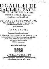 D. Galilaei de Galilaeis ... De Proportionum Instrumento A Se Invento, quod meritò Compendium dixeris universae Geometriae, Tractatus