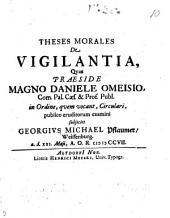 Theses morales de vigilantia, quas praeside Magno Daniele Omeisio. ... publico eruditorum examini subjiciet Georgius Michael Pflaumer, weissenburg. a. d. 21. maii, A. O. R. 1707