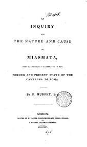 An inquiry into the nature and cause of miasmata, more particularly illustrated in the former and present state of the Campagna di Roma