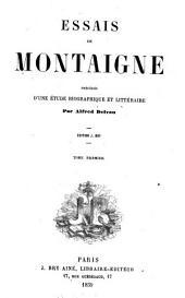 Essais de Montaigne: précédés d'une étude biographique et littéraire, Volumes1à2
