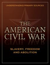 Understanding Primary Sources: American Civil War: Slavery, Freedom and Abolition