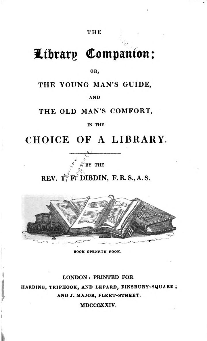 The Library Companion, Or, The Young Man's Guide, and the Old Man's Comfort, in the Choice of a Library