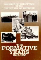 History of the Office of the Secretary of Defense  The formative years  1947 1950 PDF