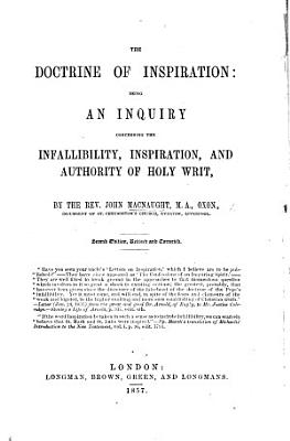 The doctrine of inspiration  an inquiry concerning the infallibility  inspiration and authority of holy Writ PDF