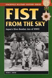 Fist From the Sky: Japan's Dive-Bomber Ace of World War II