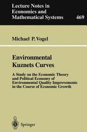 Environmental Kuznets Curves: A Study on the Economic Theory and Political Economy of Environmental Quality Improvements in the Course of Economic Growth