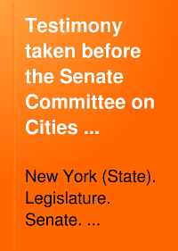 Testimony Taken Before the Senate Committee on Cities Pursuant to Resolution Adopted January 20  1890
