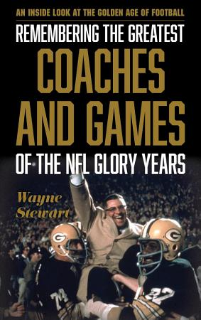 Remembering the Greatest Coaches and Games of the NFL Glory Years PDF