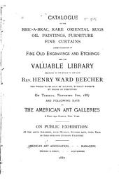 Catalogue of the Bric-a-brac: Rare Oriental Rugs, Oil Paintings, Furniture, Fine Curtains, Large Collection of Fine Old Engravings and Etchings and the Valuable Library Belonging to the Estate of the Late Rev. Henry Ward Beecher; the Whole to be Sold by Auction ... on Tuesday, November 8th, 1887, and Following Days ... American Art Association, Managers. Thomas E. Kirby, Auctioneer