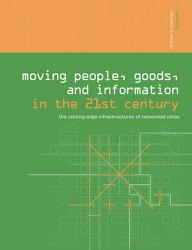 Moving People Goods And Information In The 21st Century Book PDF
