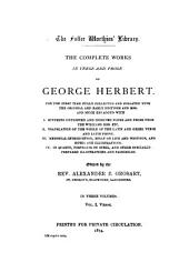The complete works in verse and prose of George Herbert: for the 1. time fully collected and collated with the orig. and early editions and mss. and much enl. ...
