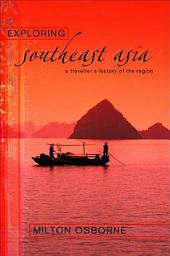 Exploring Southeast Asia: A Traveller's History of the Region