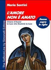 L'Amore Non Amato - Chiara D'Assisi, La Luce Che Illumin La Luce