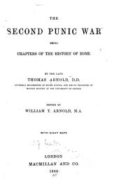 The Second Punic War: Being Chapters of the History of Rome by the Late Thomas Arnold ...