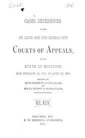Cases Determined in the St. Louis and the Kansas City Courts of Appeals of the State of Missouri: Volume 44