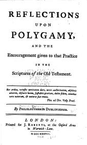 Reflections Upon Polygamy: And the Encouragement Given to that Practice in the Scriptures of the Old Testament