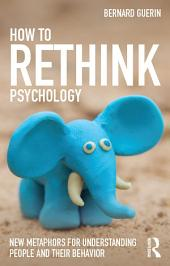 How to Rethink Psychology: New metaphors for understanding people and their behavior