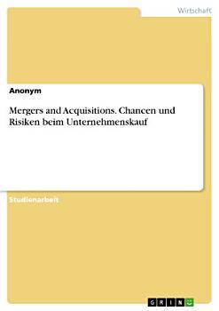 Mergers and Acquisitions  Chancen und Risiken beim Unternehmenskauf PDF