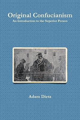Original Confucianism  an Introduction to the Superior Person PDF