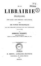 De la librairie française: son passé, son présent, son avenir, avec des notices biographiques sur les libraires-éditeurs les plus distingués depuis 1789
