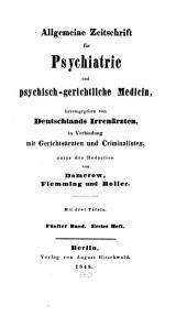 Allgemeine Zeitschrift für Psychiatrie und psychisch-gerichtliche Medizin: hrsg. von Deutschlands Irrenärzten, Band 5