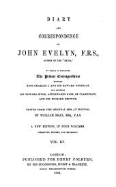 Diary and Correspondence of John Evelyn, to which is Subjoined the Private Correspondence Between King Charles I and Sir Edward Nicholas, and Between Sir Edward Hyde and Sir Richard Browne: Ed. from the Orig. Mss. at Wotton by William Bray, Volume 3