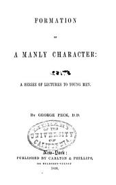 Formation of a Manly Character: A Series of Lectures to Young Men