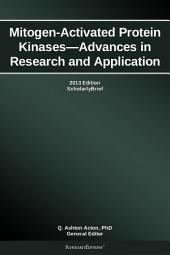 Mitogen-Activated Protein Kinases—Advances in Research and Application: 2013 Edition: ScholarlyBrief