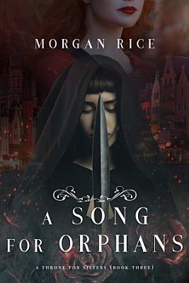 A Song for Orphans  A Throne for Sisters   Book Three