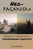 Neo Paganism  Historical Inspiration   Contemporary Creativity PDF