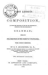 First Lessons in Composition: In which the Principles of the Art are Developed in Connection with the Principles of Grammar : Embracing Full Directions on the Subject of Punctuation with Copious Exercises