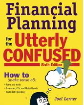 Financial Planning for the Utterly Confused: Edition 6