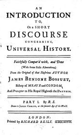 An Introduction To, Or a Short Discourse Concerning, Universal History: Faithfully Compar'd With, and Done (with Some Little Alterations) from the Original of ... James Benigne Bossuet, ...