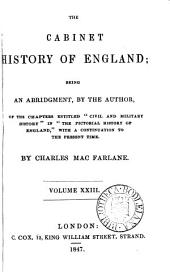 The cabinet history of England, an abridgment of the chapters entitled 'Civil and military history' in the Pictorial history of England [by G.L. Craik and C. MacFarlane] with a continuation to the present time: Volumes 23-24