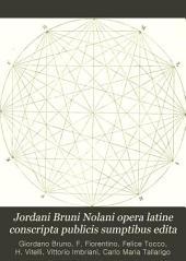 Jordani Bruni Nolani opera latine conscripta publicis sumptibus edita: Volume 2, Part 2