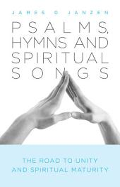 Psalms, Hymns and Spiritual Songs: The Road to Unity and Spiritual Maturity