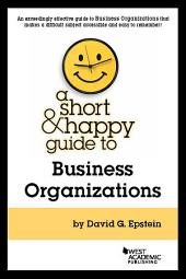 A Short and Happy Guide to Business Organizations