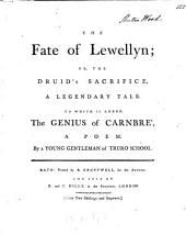 The Fate of Lewellyn; Or, The Druid's Sacrifice: A Legendary Tale. To which is Added, The Genius of Carnbre', a Poem