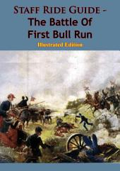 Staff Ride Guide - The Battle Of First Bull Run [Illustrated Edition]